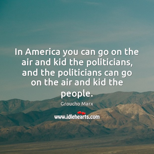 In America you can go on the air and kid the politicians, Image