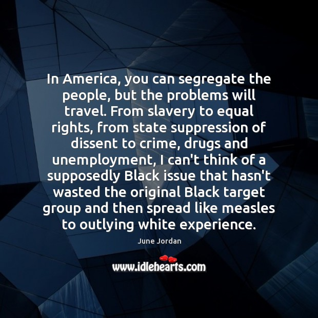 Image, In America, you can segregate the people, but the problems will travel.