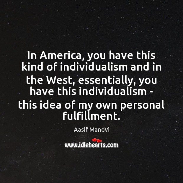 Image, In America, you have this kind of individualism and in the West,