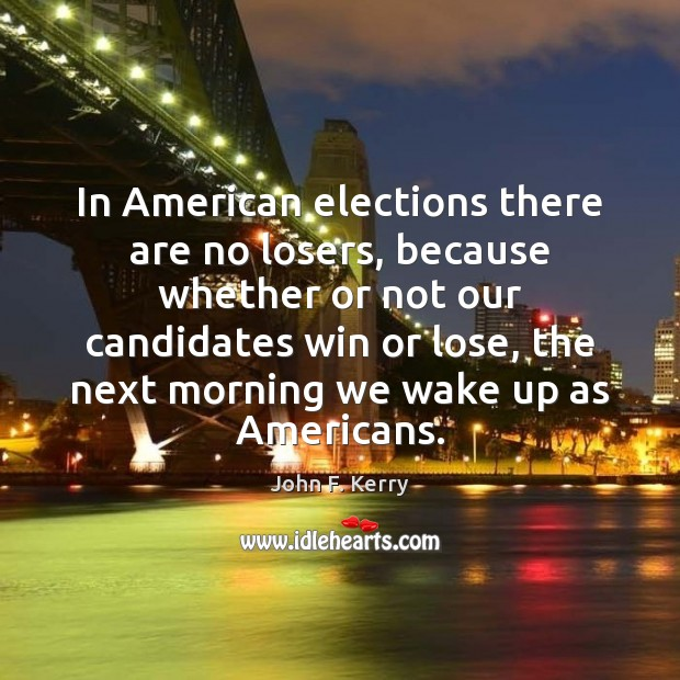 Image, In American elections there are no losers, because whether or not our