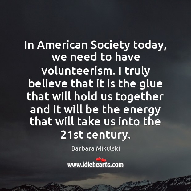 Image, In American Society today, we need to have volunteerism. I truly believe