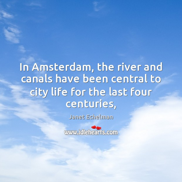 In Amsterdam, the river and canals have been central to city life Image