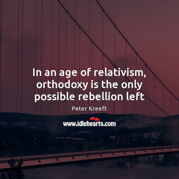 In an age of relativism, orthodoxy is the only possible rebellion left Image