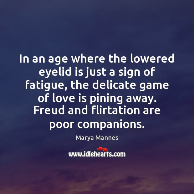 In an age where the lowered eyelid is just a sign of Marya Mannes Picture Quote