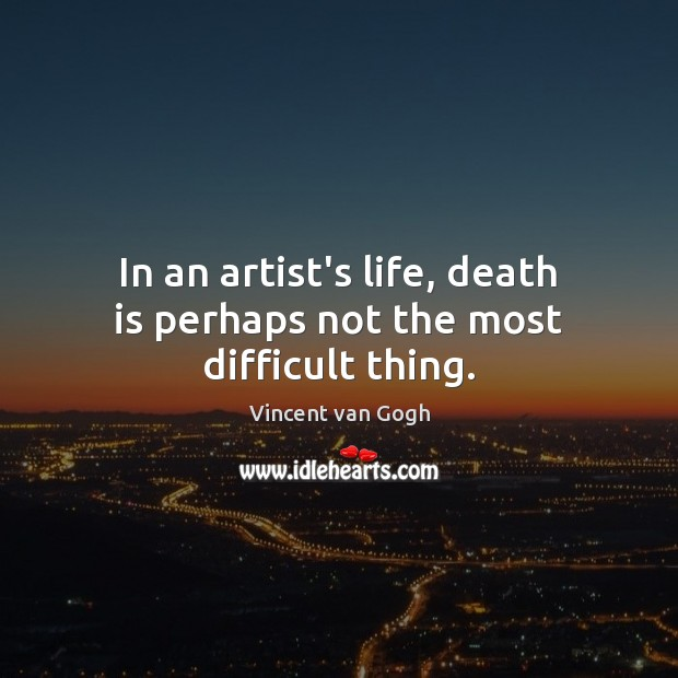 Image, In an artist's life, death is perhaps not the most difficult thing.