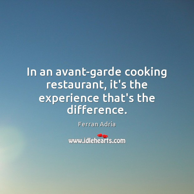 Image, In an avant-garde cooking restaurant, it's the experience that's the difference.