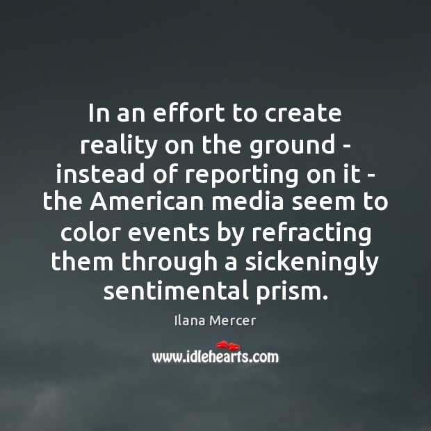 In an effort to create reality on the ground – instead of Ilana Mercer Picture Quote