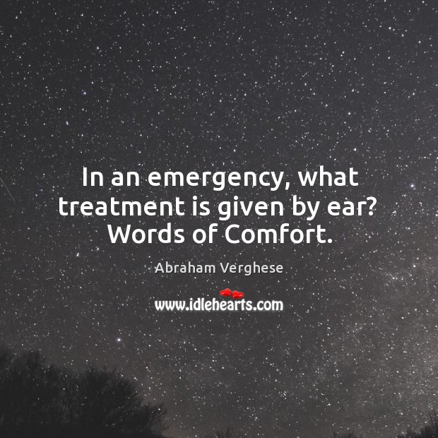 In an emergency, what treatment is given by ear?  Words of Comfort. Image