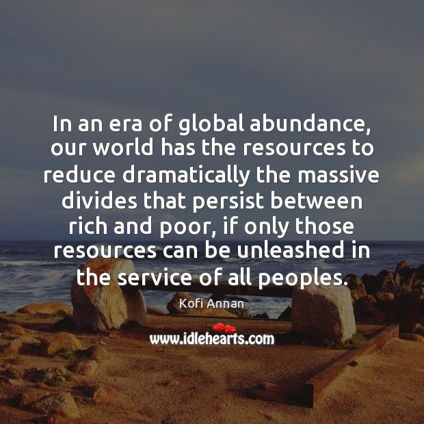 Image, In an era of global abundance, our world has the resources to