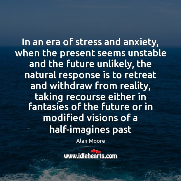 In an era of stress and anxiety, when the present seems unstable Image