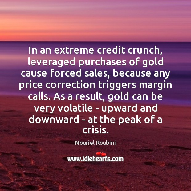 In an extreme credit crunch, leveraged purchases of gold cause forced sales, Image