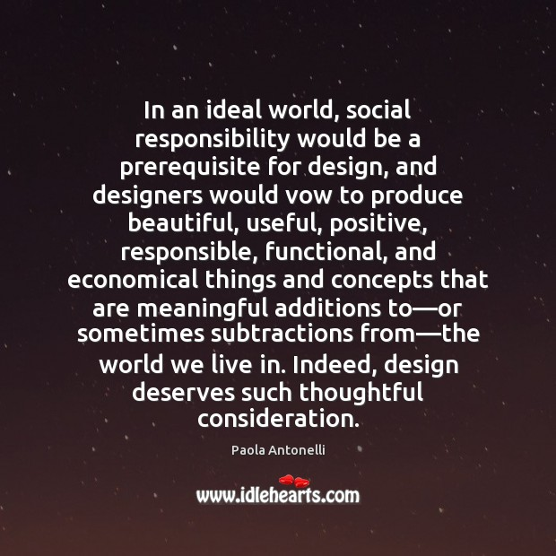In an ideal world, social responsibility would be a prerequisite for design, Social Responsibility Quotes Image