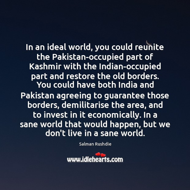 In an ideal world, you could reunite the Pakistan-occupied part of Kashmir Image