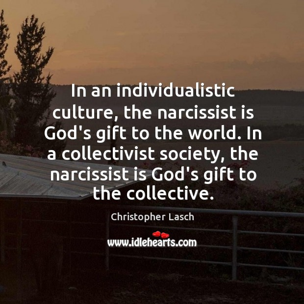 In an individualistic culture, the narcissist is God's gift to the world. Image