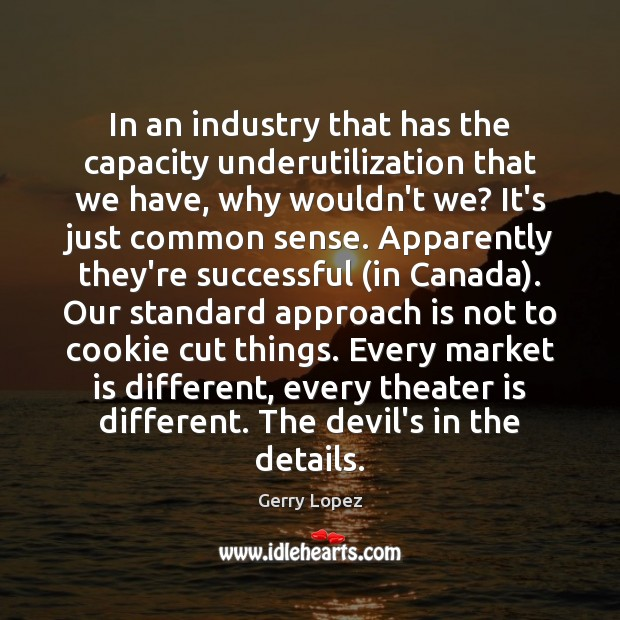In an industry that has the capacity underutilization that we have, why Image