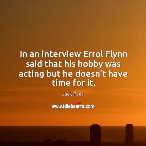 In an interview Errol Flynn said that his hobby was acting but Image