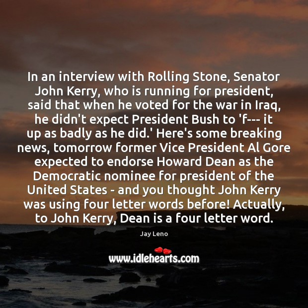 Image, In an interview with Rolling Stone, Senator John Kerry, who is running