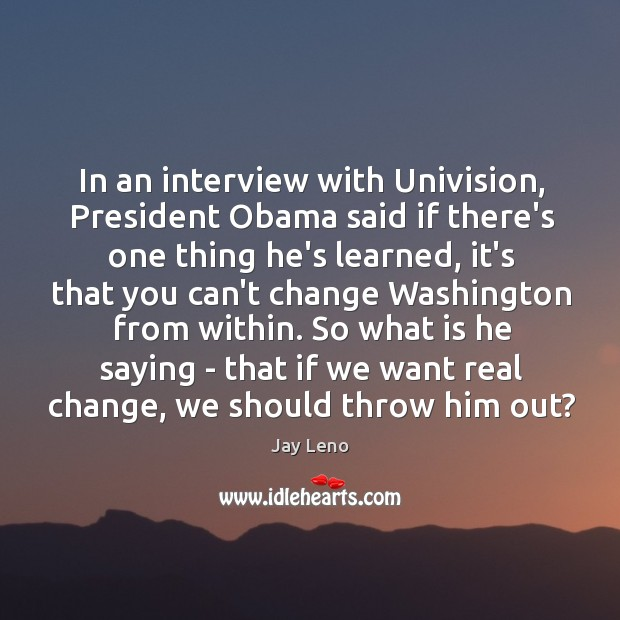 Image, In an interview with Univision, President Obama said if there's one thing