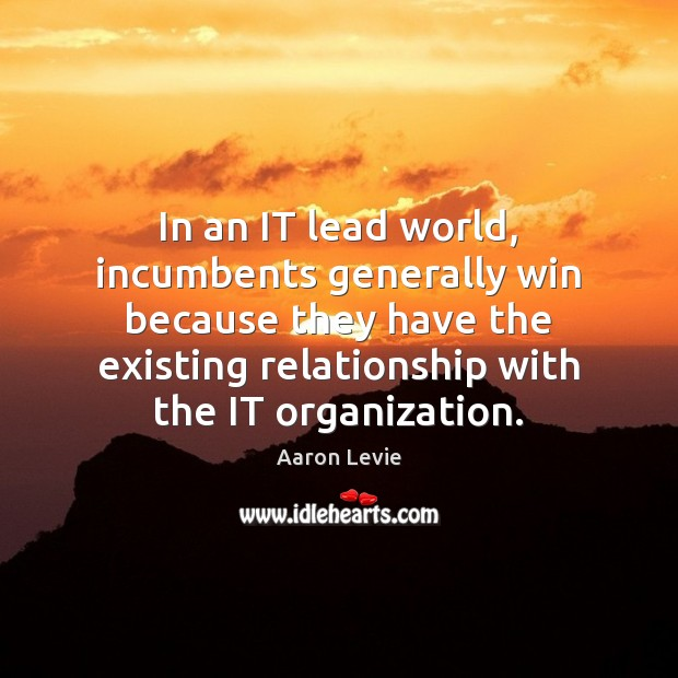 In an IT lead world, incumbents generally win because they have the Image