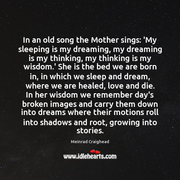 In an old song the Mother sings: 'My sleeping is my dreaming, Image