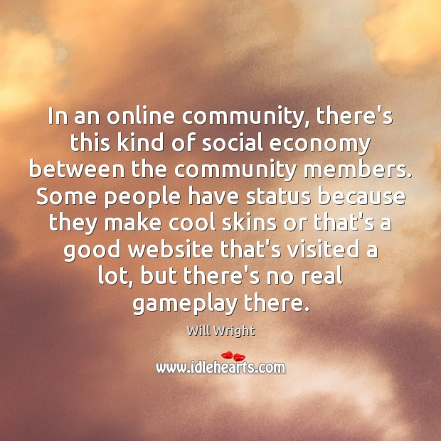 In an online community, there's this kind of social economy between the Image