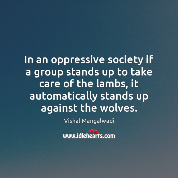 In an oppressive society if a group stands up to take care Image