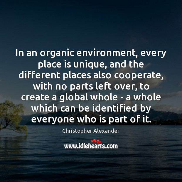 In an organic environment, every place is unique, and the different places Cooperate Quotes Image