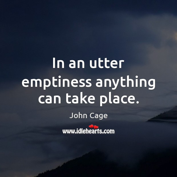 John Cage Picture Quote image saying: In an utter emptiness anything can take place.