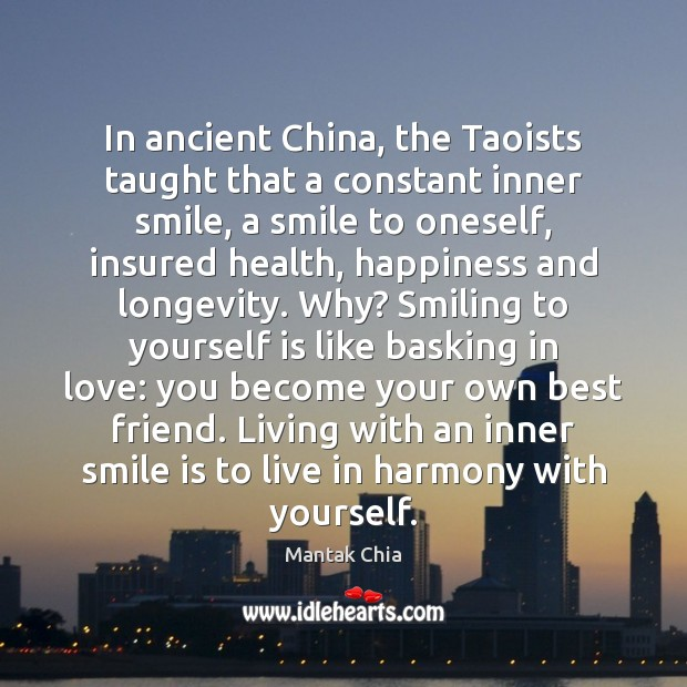 In ancient China, the Taoists taught that a constant inner smile, a Smile Quotes Image