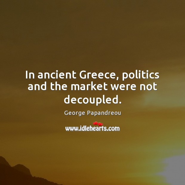 Image, In ancient Greece, politics and the market were not decoupled.