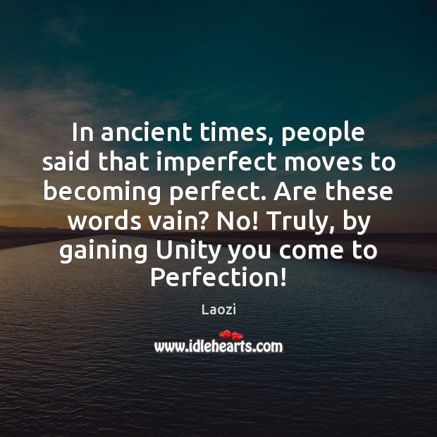 In ancient times, people said that imperfect moves to becoming perfect. Are Image