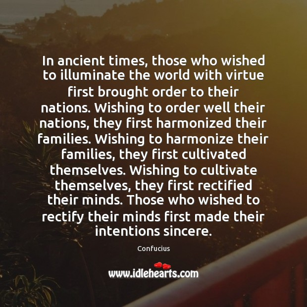 In ancient times, those who wished to illuminate the world with virtue Image