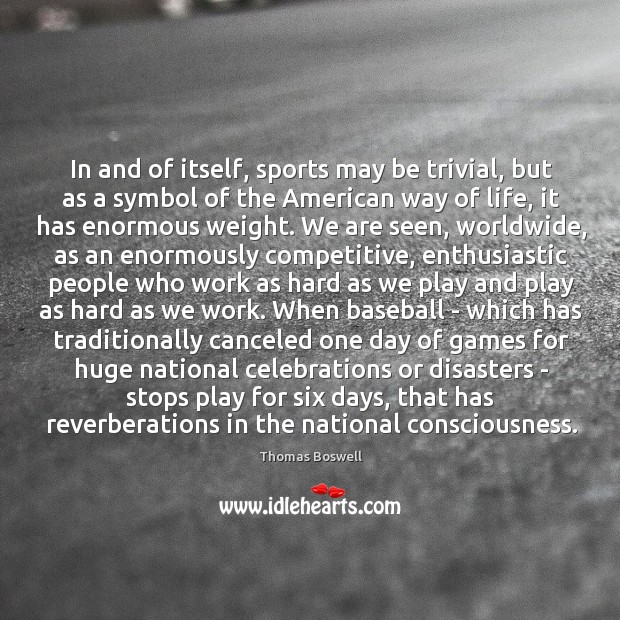 In and of itself, sports may be trivial, but as a symbol Thomas Boswell Picture Quote
