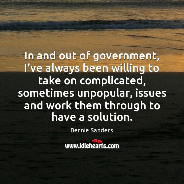 In and out of government, I've always been willing to take on Bernie Sanders Picture Quote