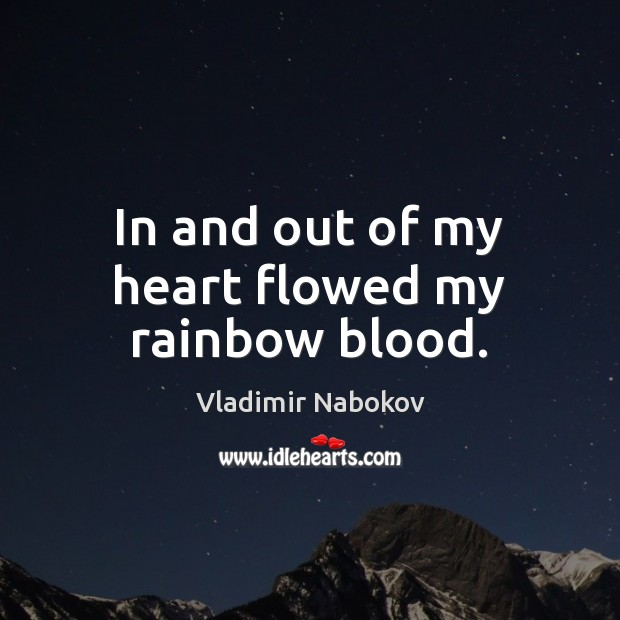 In and out of my heart flowed my rainbow blood. Image