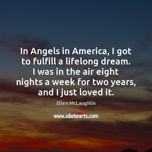 Image, In Angels in America, I got to fulfill a lifelong dream. I