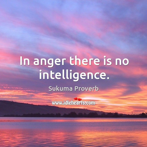 In anger there is no intelligence. Sukuma Proverbs Image