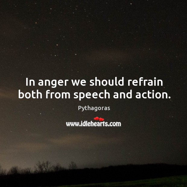 Image, In anger we should refrain both from speech and action.
