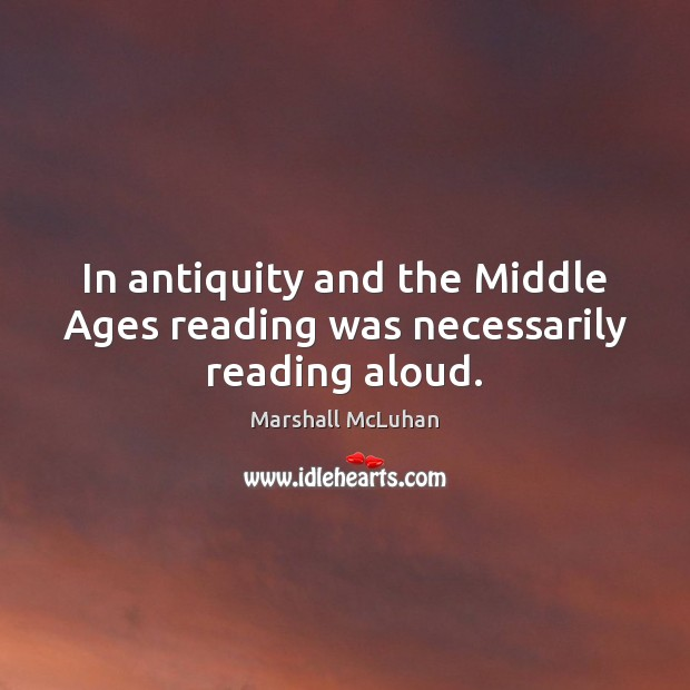 In antiquity and the Middle Ages reading was necessarily reading aloud. Image