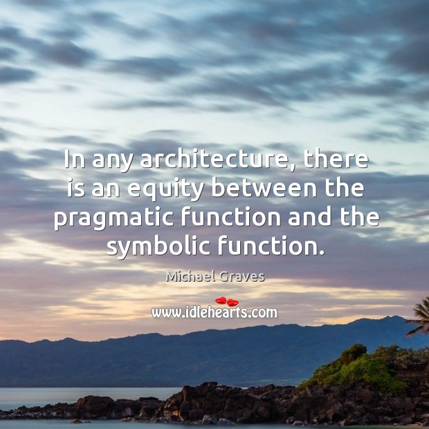 In any architecture, there is an equity between the pragmatic function and the symbolic function. Image