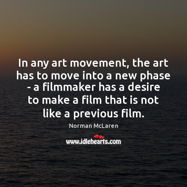 In any art movement, the art has to move into a new Image