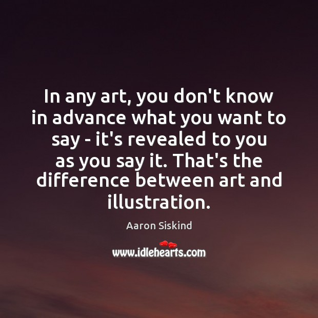 Image, In any art, you don't know in advance what you want to