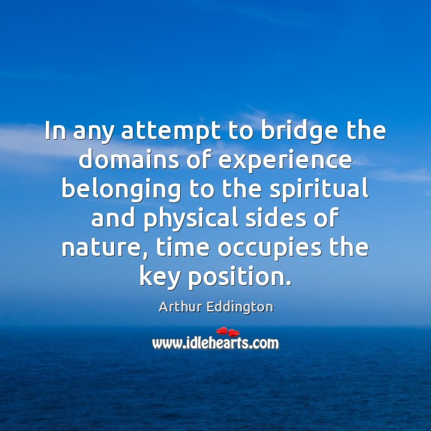 In any attempt to bridge the domains of experience belonging to the Arthur Eddington Picture Quote