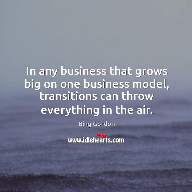 In any business that grows big on one business model, transitions can Image
