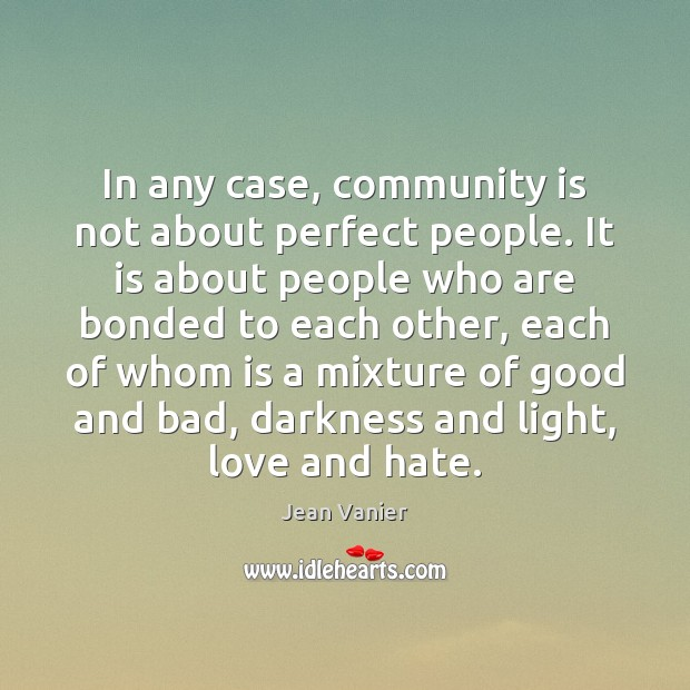 In any case, community is not about perfect people. It is about Love and Hate Quotes Image