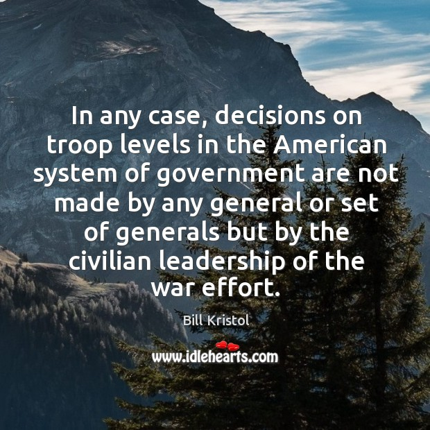 Image, In any case, decisions on troop levels in the american system of government are