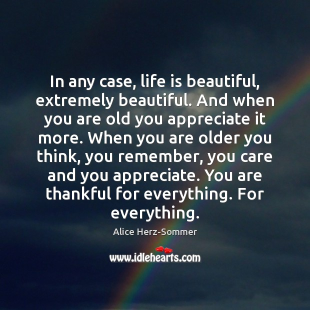 Image, In any case, life is beautiful, extremely beautiful. And when you are