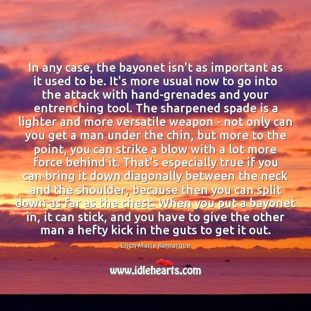 In any case, the bayonet isn't as important as it used to Erich Maria Remarque Picture Quote