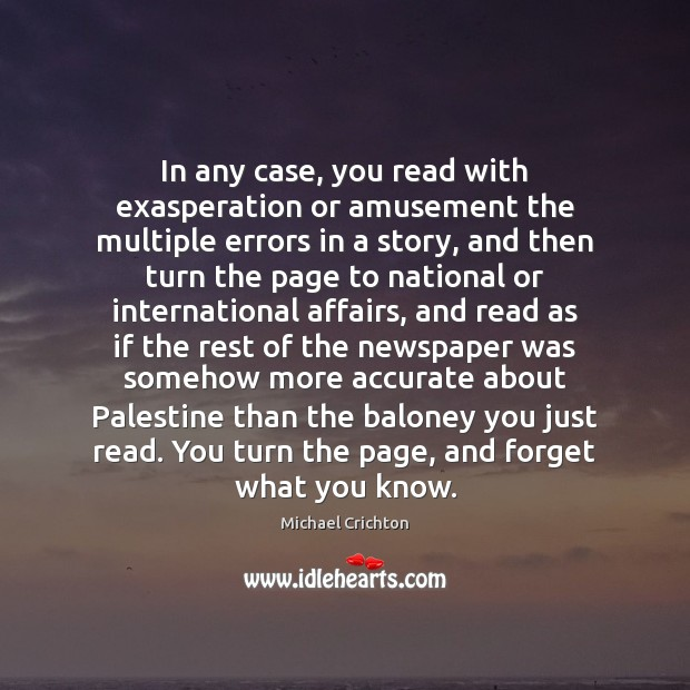 In any case, you read with exasperation or amusement the multiple errors Michael Crichton Picture Quote