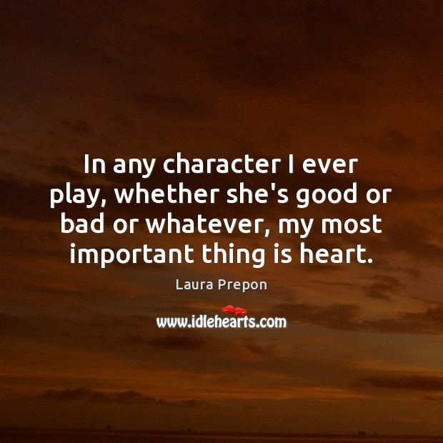 In any character I ever play, whether she's good or bad or Laura Prepon Picture Quote